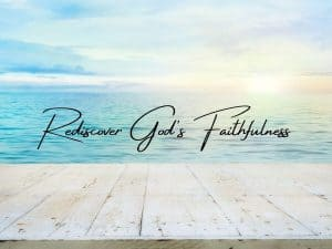 Rediscover God's faithfulness