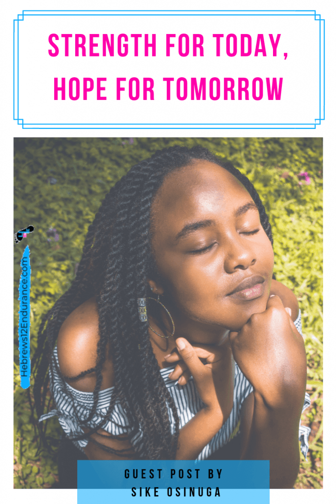 Guest blogger, Sike Osinuga from Thrive by the Word, encourages us with her answer on how to find strength for today, hope for tomorrow