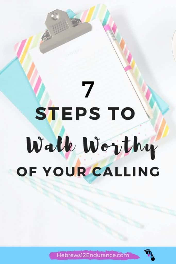 7 Steps to Walk Worthy of Your Calling
