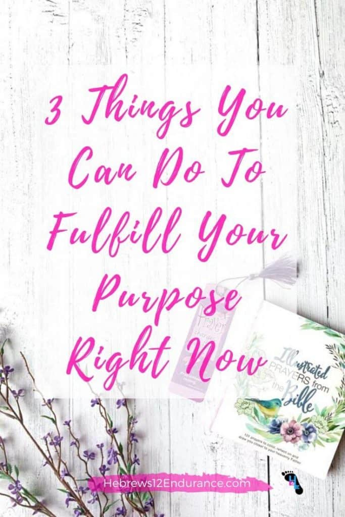 3 Things You Can Do To Fulfill Your Purpose Right Now