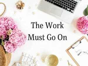 The Work Must Go On