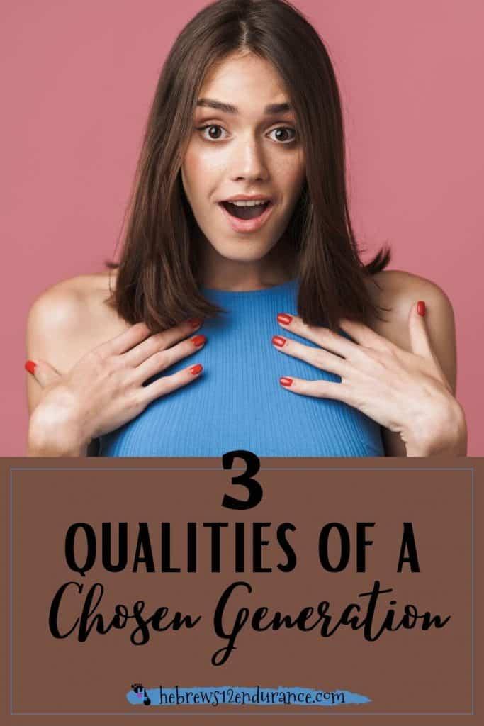 3 Qualities of a Chosen Generation
