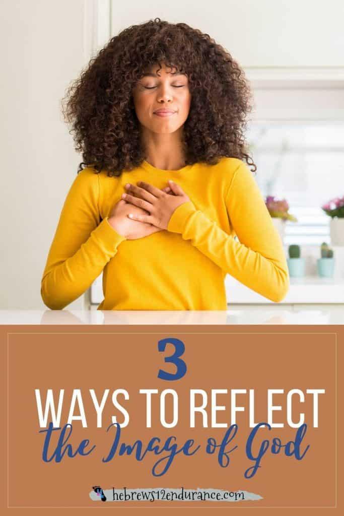 3 Ways to Reflect the Image of God