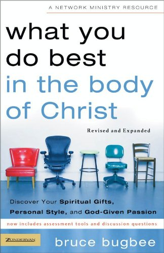 What You Do Best in the Body of Christ: Discover Your Spiritual Gifts, Personal Style, and God-Given Passion,