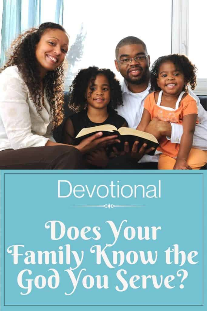 Does Your Family Know the God You Serve?